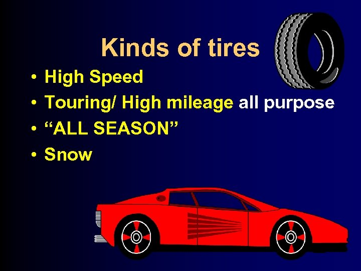 "Kinds of tires • • High Speed Touring/ High mileage all purpose ""ALL SEASON"""