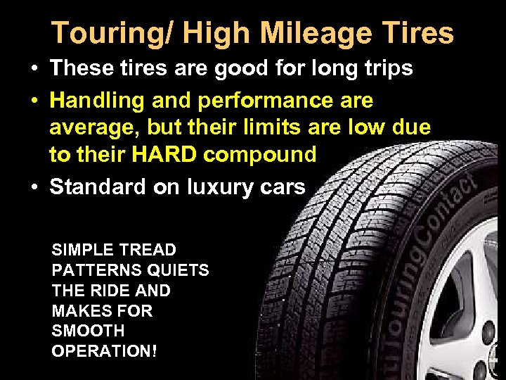 Touring/ High Mileage Tires • These tires are good for long trips • Handling