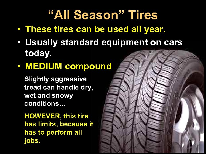 """All Season"" Tires • These tires can be used all year. • Usually standard"