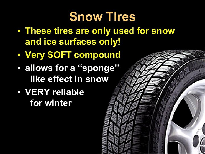 Snow Tires • These tires are only used for snow and ice surfaces only!