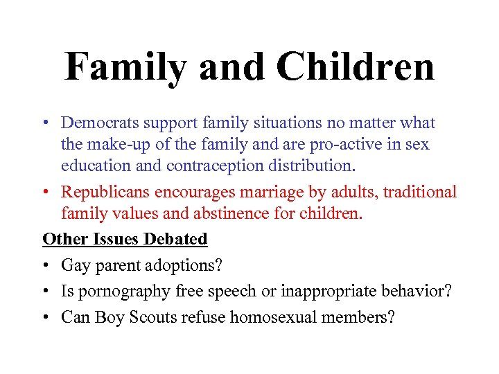 Family and Children • Democrats support family situations no matter what the make-up of