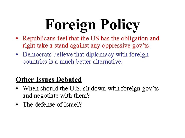 Foreign Policy • Republicans feel that the US has the obligation and right take