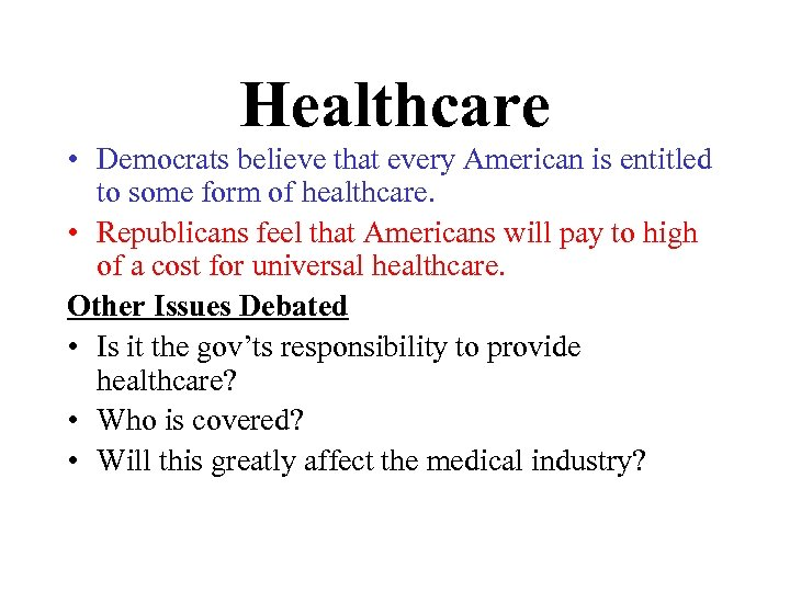 Healthcare • Democrats believe that every American is entitled to some form of healthcare.