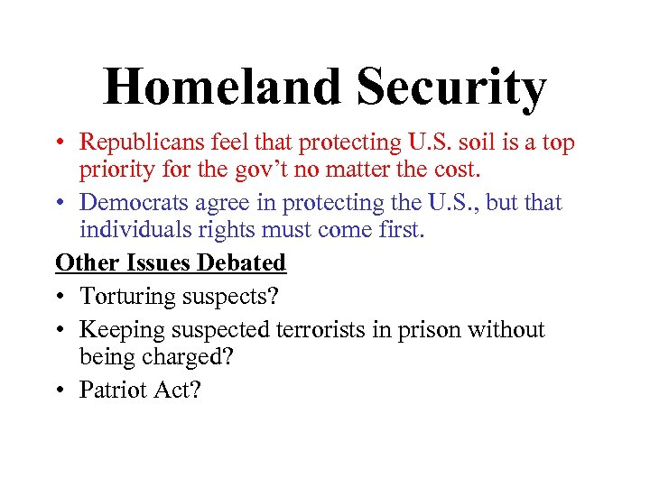 Homeland Security • Republicans feel that protecting U. S. soil is a top priority