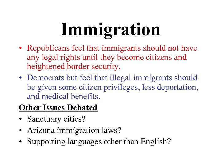 Immigration • Republicans feel that immigrants should not have any legal rights until they