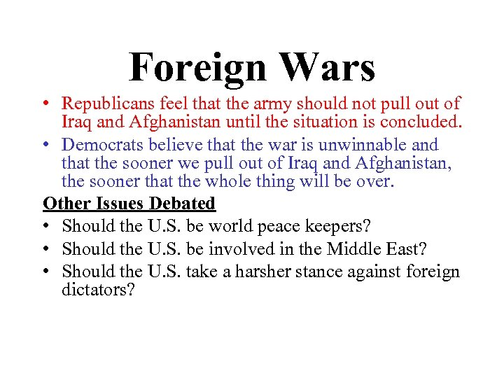 Foreign Wars • Republicans feel that the army should not pull out of Iraq