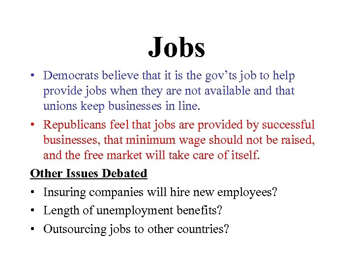 Jobs • Democrats believe that it is the gov'ts job to help provide jobs