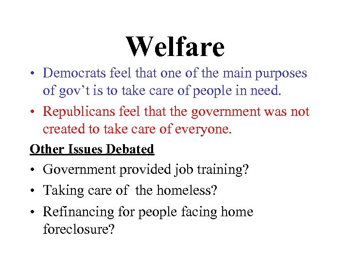 Welfare • Democrats feel that one of the main purposes of gov't is to
