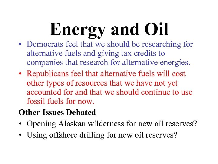 Energy and Oil • Democrats feel that we should be researching for alternative fuels