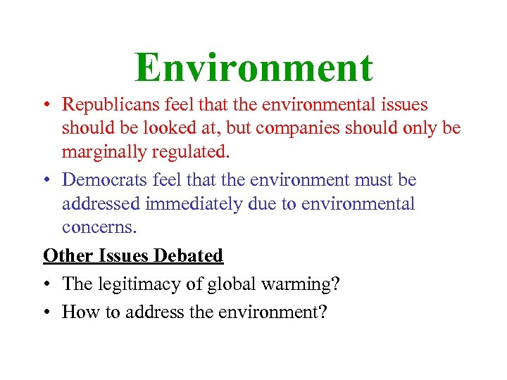 Environment • Republicans feel that the environmental issues should be looked at, but companies
