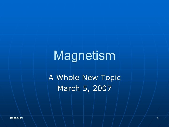 Magnetism A Whole New Topic March 5, 2007 Magnetism 1