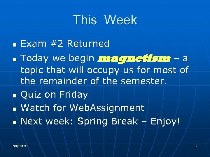 This Week n n n Exam #2 Returned Today we begin magnetism – a
