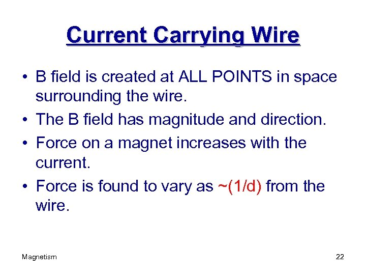 Current Carrying Wire • B field is created at ALL POINTS in space surrounding