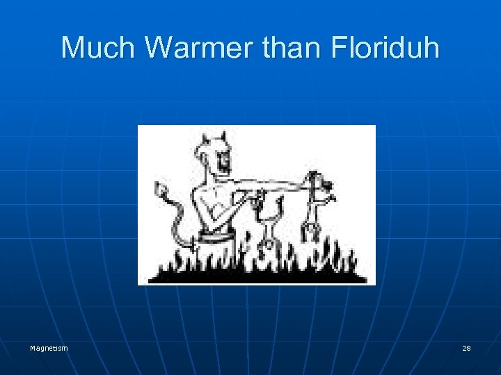 Much Warmer than Floriduh Magnetism 28