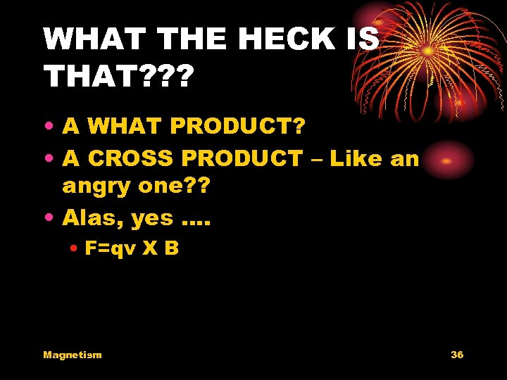 WHAT THE HECK IS THAT? ? ? • A WHAT PRODUCT? • A CROSS