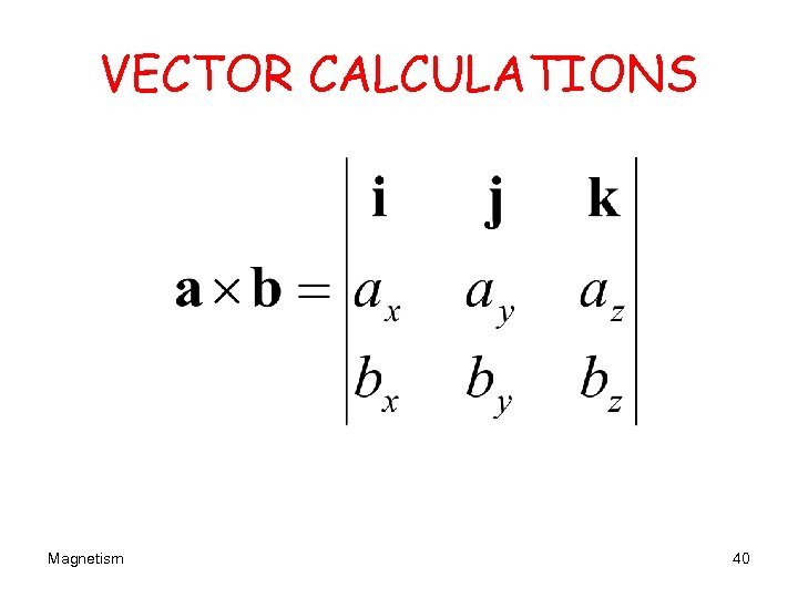VECTOR CALCULATIONS Magnetism 40