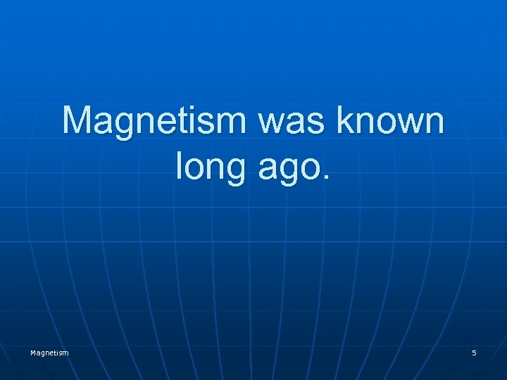 Magnetism was known long ago. Magnetism 5