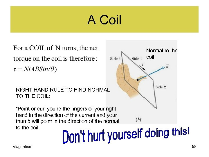 A Coil Normal to the coil RIGHT HAND RULE TO FIND NORMAL TO THE