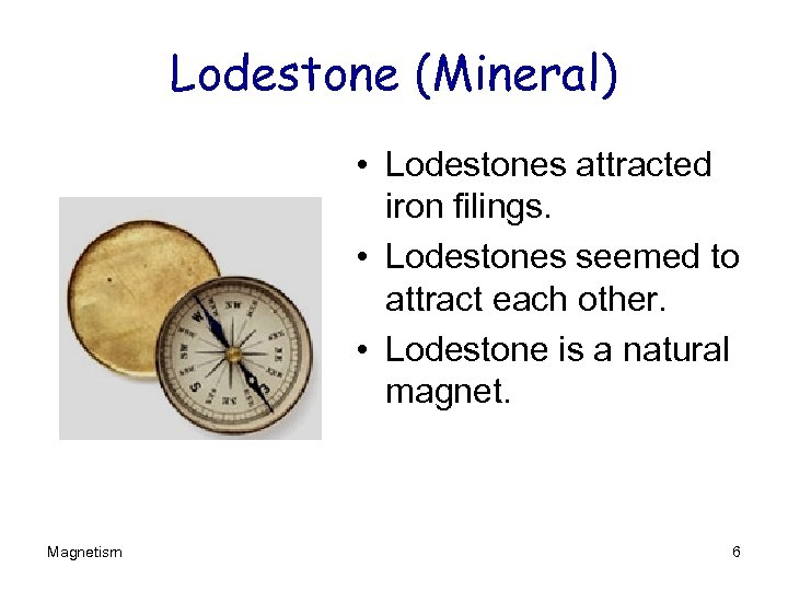 Lodestone (Mineral) • Lodestones attracted iron filings. • Lodestones seemed to attract each other.