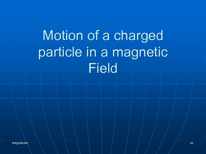 Motion of a charged particle in a magnetic Field Magnetism 61