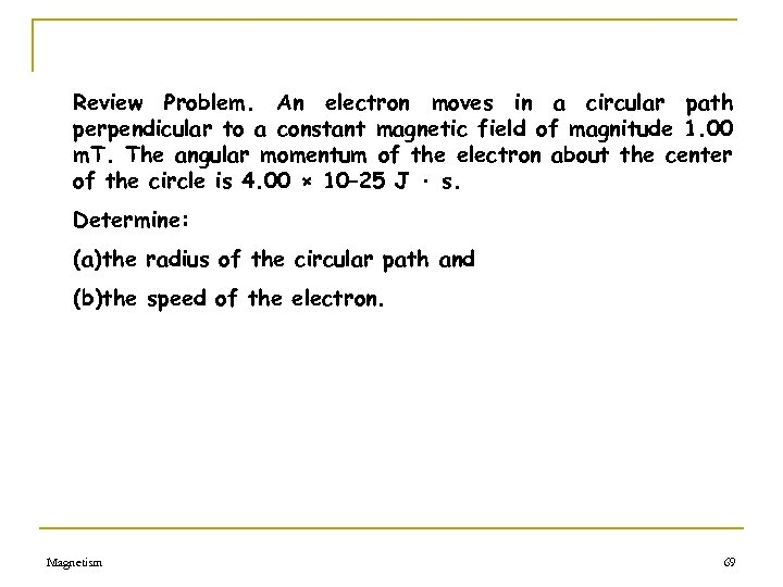 Review Problem. An electron moves in a circular path perpendicular to a constant magnetic
