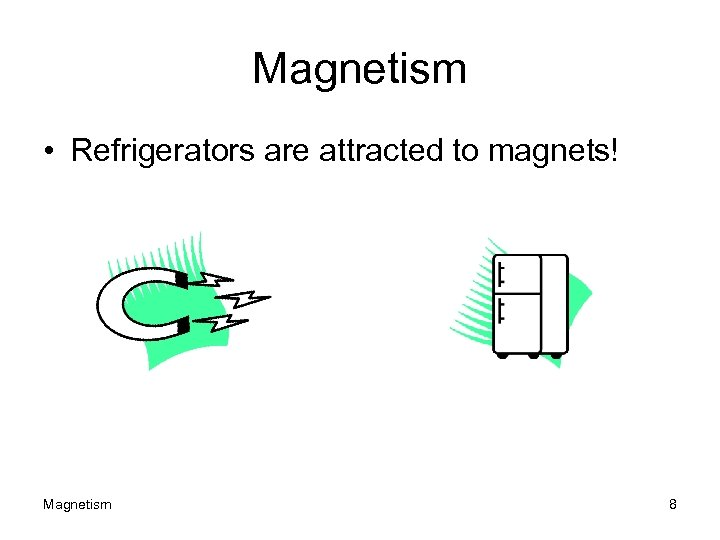 Magnetism • Refrigerators are attracted to magnets! Magnetism 8