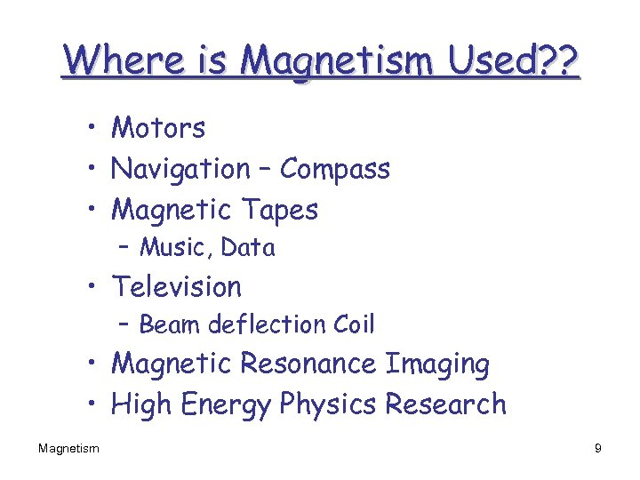 Where is Magnetism Used? ? • Motors • Navigation – Compass • Magnetic Tapes