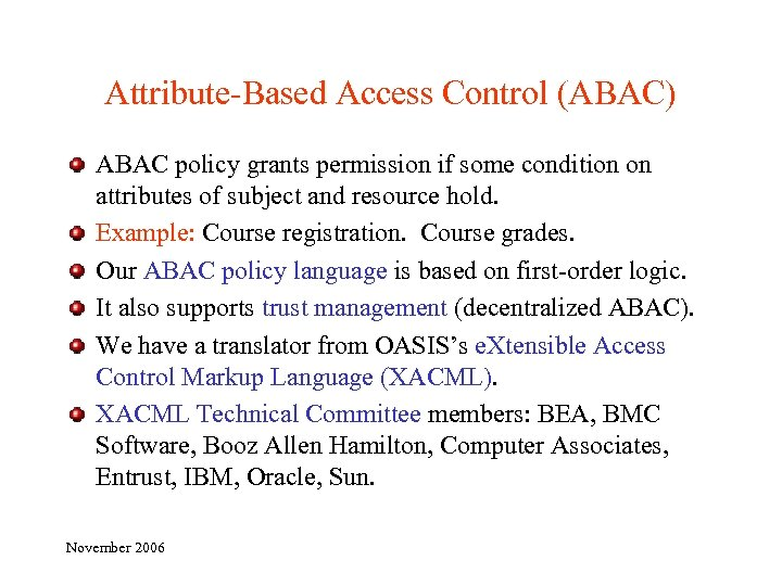 Attribute-Based Access Control (ABAC) ABAC policy grants permission if some condition on attributes of