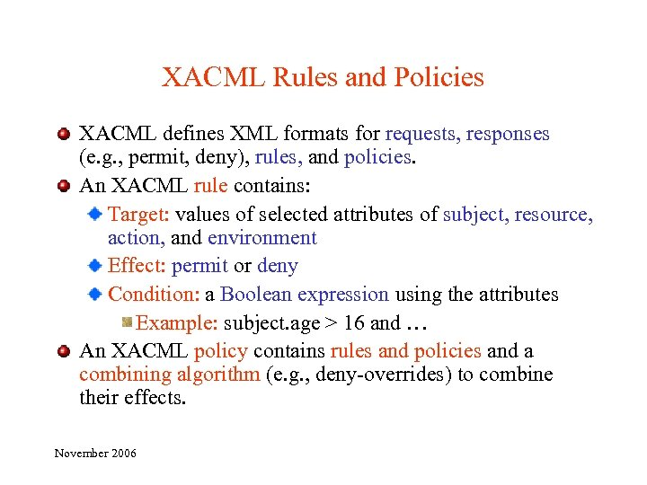 XACML Rules and Policies XACML defines XML formats for requests, responses (e. g. ,