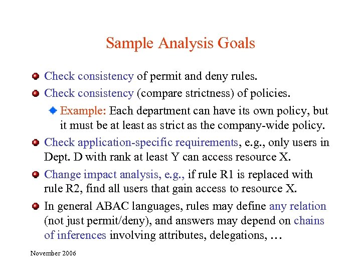 Sample Analysis Goals Check consistency of permit and deny rules. Check consistency (compare strictness)
