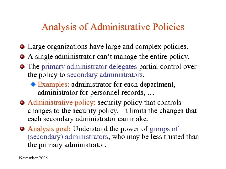 Analysis of Administrative Policies Large organizations have large and complex policies. A single administrator