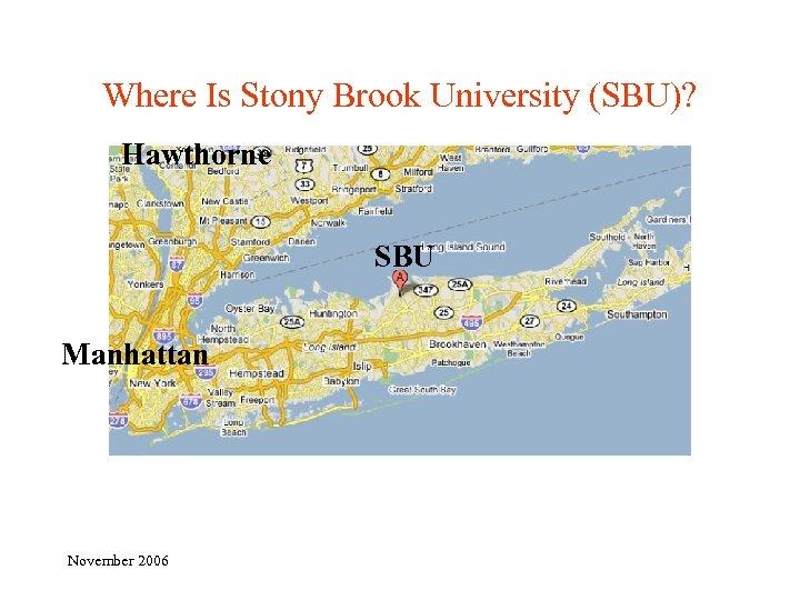Where Is Stony Brook University (SBU)? Hawthorne SBU Manhattan November 2006