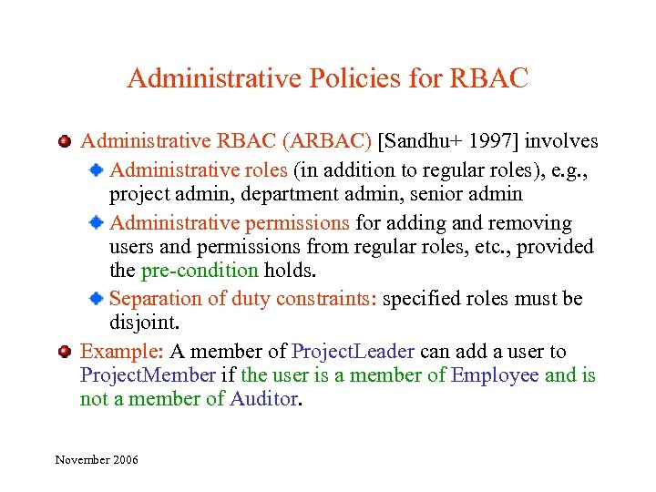 Administrative Policies for RBAC Administrative RBAC (ARBAC) [Sandhu+ 1997] involves Administrative roles (in addition