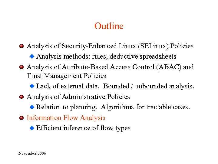 Outline Analysis of Security-Enhanced Linux (SELinux) Policies Analysis methods: rules, deductive spreadsheets Analysis of
