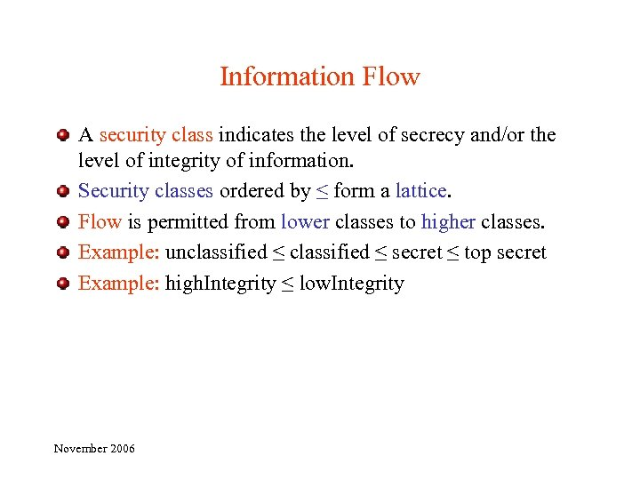 Information Flow A security class indicates the level of secrecy and/or the level of
