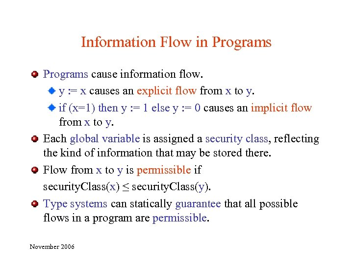 Information Flow in Programs cause information flow. y : = x causes an explicit