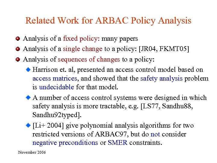 Related Work for ARBAC Policy Analysis of a fixed policy: many papers Analysis of