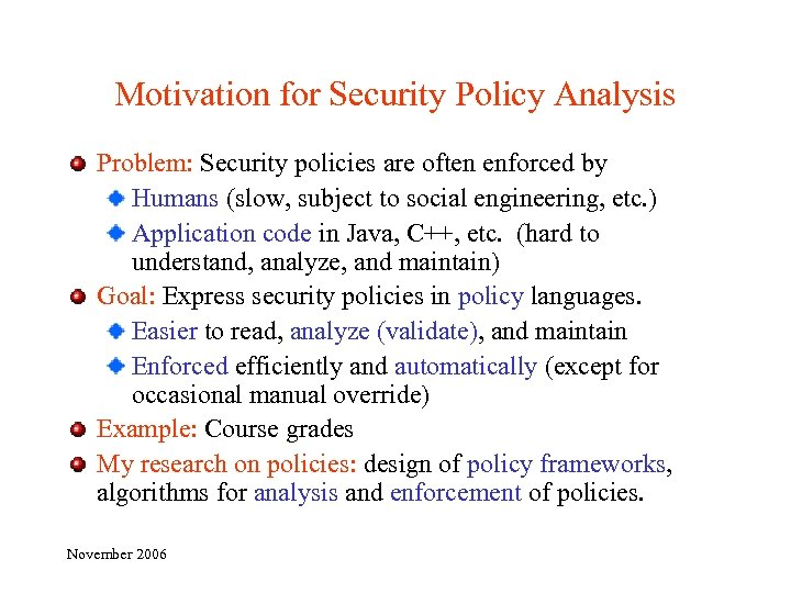 Motivation for Security Policy Analysis Problem: Security policies are often enforced by Humans (slow,