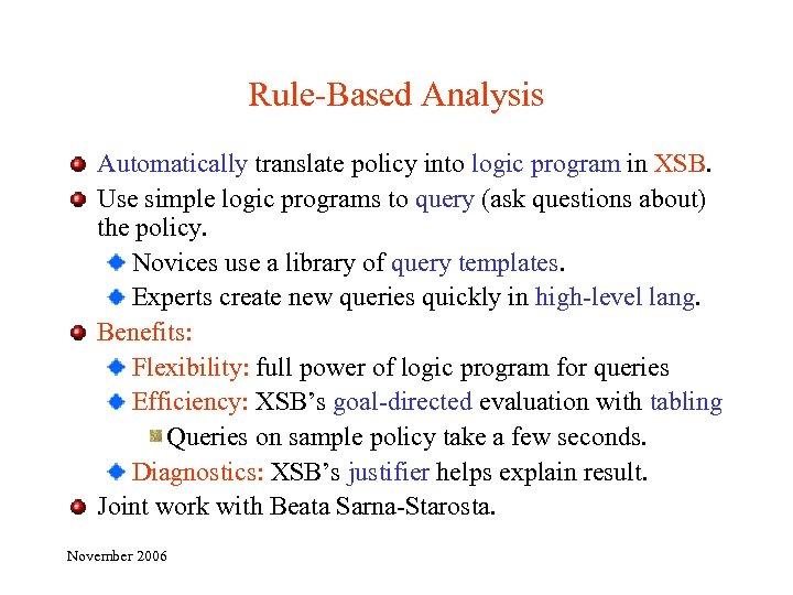 Rule-Based Analysis Automatically translate policy into logic program in XSB. Use simple logic programs
