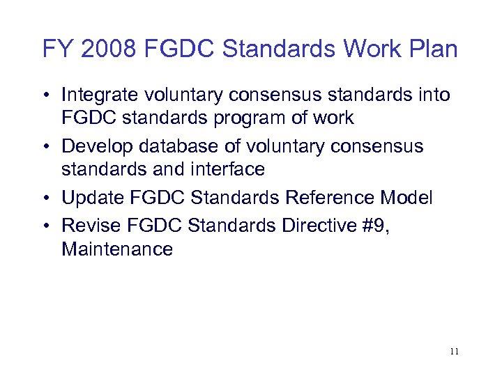 FY 2008 FGDC Standards Work Plan • Integrate voluntary consensus standards into FGDC standards