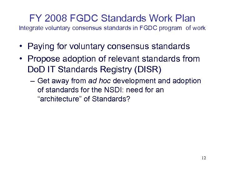 FY 2008 FGDC Standards Work Plan Integrate voluntary consensus standards in FGDC program of