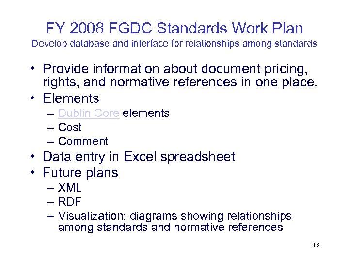 FY 2008 FGDC Standards Work Plan Develop database and interface for relationships among standards