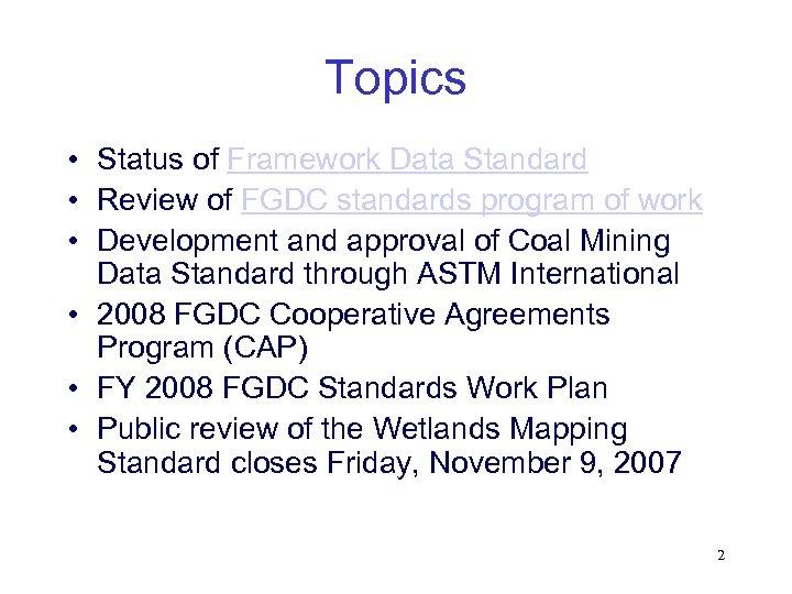 Topics • Status of Framework Data Standard • Review of FGDC standards program of