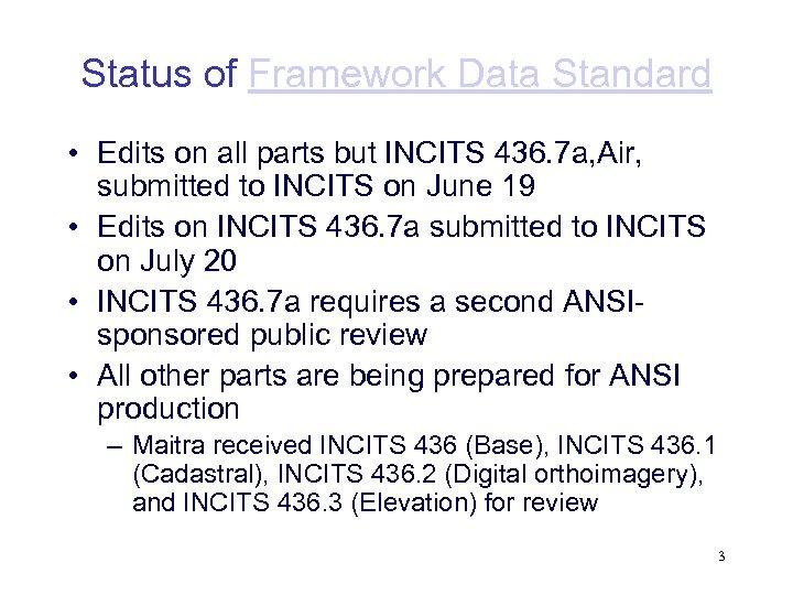 Status of Framework Data Standard • Edits on all parts but INCITS 436. 7