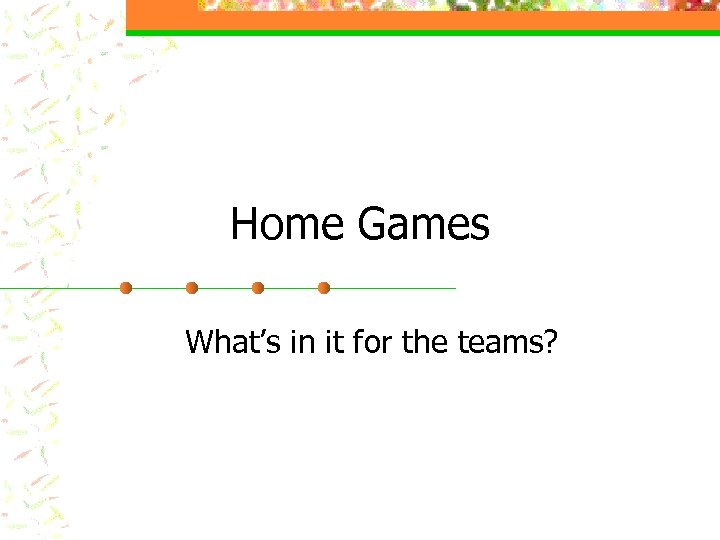 Home Games What's in it for the teams?