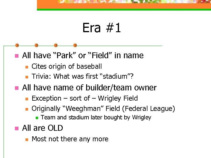 """Era #1 n All have """"Park"""" or """"Field"""" in name n n n Cites"""