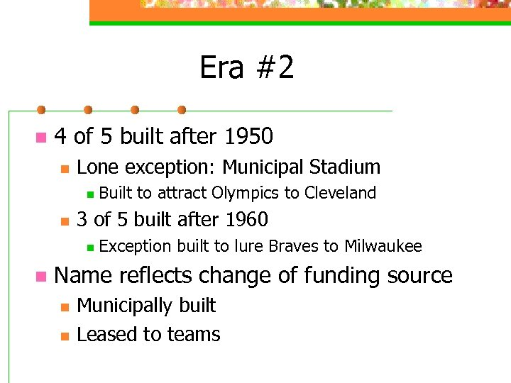 Era #2 n 4 of 5 built after 1950 n Lone exception: Municipal Stadium