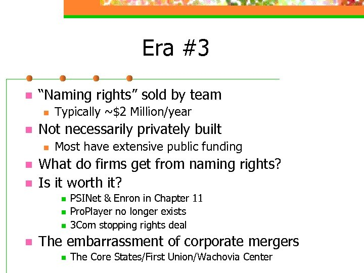 """Era #3 n """"Naming rights"""" sold by team n n Not necessarily privately built"""
