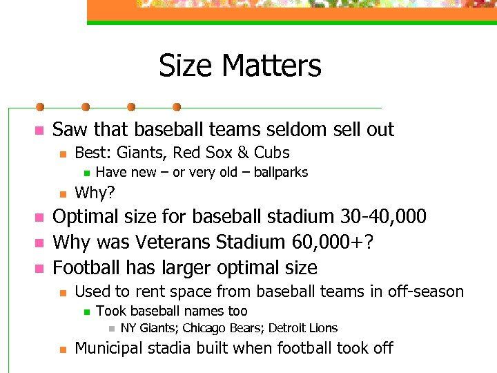 Size Matters n Saw that baseball teams seldom sell out n Best: Giants, Red