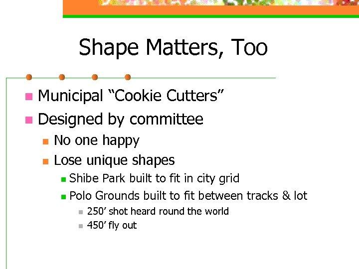 "Shape Matters, Too Municipal ""Cookie Cutters"" n Designed by committee n n n No"